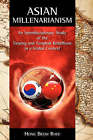 Asian Millenarianism: An Interdisciplinary Study of the Taiping and Tonghak Rebellions in a Global Context by Hong Beom Rhee (Hardback, 2007)
