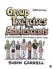 Group Exercises for Adolescents: A Manual for Therapists, School Counselors, and Spiritual Leaders by Susan E. Carrell (Spiral bound, 2010)