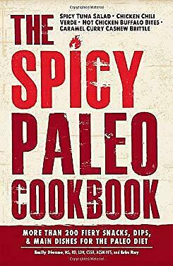 Spicy Paleo Cookbook : More Than 200 Fiery Snacks, Dips, and Main Dish-ExLibrary