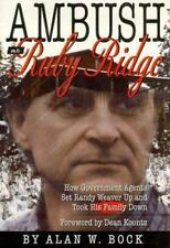 Ambush at Ruby Ridge : How Government Agents Set Randy Weaver up and Took His Family Down by Alan W. Bock (1995, Hardcover)