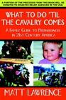What Do 'til Cavalry Comes Family Guide Preparedness in 21st Century America by