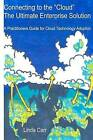 Connecting to the Cloud - The Ultimate Enterprise Solution: A Practitioners Guide for Cloud Technology Adoption by Linda Carr (Paperback / softback, 2012)