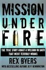 Mission Under Fire: The True Story of a Mission in Haiti That Went Terribly Wrong by Rex Byers, Jeff Bennington (Paperback / softback, 2013)