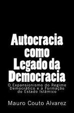 Autocracia Como Legado Da Democracia : O Expansionismo Do Regime Democrático...