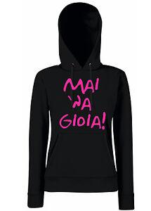 FELPA-DONNA-Mai-039-na-gioia-MAI-UNA-GIOIA-CAPPUCCIO-IDEA-REGALO-ironica-divertente