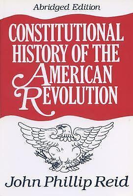 Constitutional History of the American Revolution by Reid, John Phillip