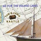 Me for the Inland Lakes by Tom and Chris Kastle (CD, Jun-1999, Sextant Records)