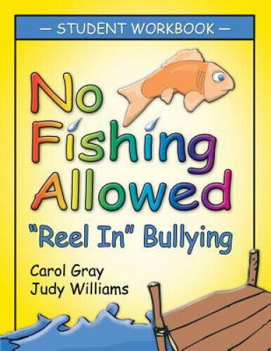 No Fishing Allowed: Student Manual: Reel in Bullying by Carol Gray.