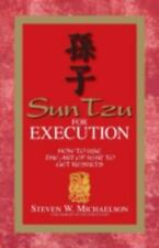 Sun Tzu For Execution: How to Use the Art of War to Get Results, Michaelson, Ste