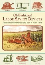 Old-Fashioned Labor-Saving Devices : Homemade Contrivances and How to Make...