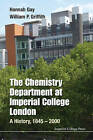 Chemistry Department At Imperial College London, The: A History, 1845-2000 by William Griffith, Hannah Gay (Hardback, 2017)