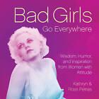 Bad Girls Go Everywhere by Kathryn Petras, Ross Petras (Hardback, 2013)