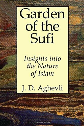 GARDEN OF SUFI: INSIGHTS INTO NATURE OF MAN By J D Aghevli **BRAND NEW**