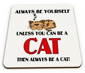 Always-Be-Yourself-Unless-You-Can-Be-A-Cat-Then-Always-Be-An-Funny-Coaster