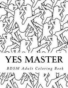 yes master bdsm adult coloring book sexy bdsm themed adult coloring by taboo adult coloring 2017 paperback - Sexy Coloring Book