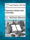Famous Crimes and Criminals. by C L McCluer Stevens (Paperback / softback, 2010)