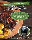 Weber Smokey Mountain Cookbook: Complete Smoking Guide, 100 Irresistible Recipes by Cooking with a Foodie (Paperback / softback, 2015)