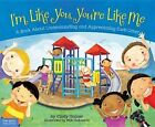 I'm Like You You're Like Me a Book About Understanding and Appreciating Each O