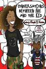 Conversations Between Me and the Kid.: Learning to Parent Through Conversations with My Toddler. by Phnewfula y Frederiksen (Paperback / softback, 2013)
