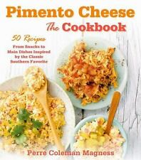 Pimento Cheese: The Cookbook: 50 Recipes from Snacks to Main Dishes Inspired by