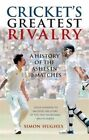 Cricket's Greatest Rivalry: A History of the Ashes in 10 Matches by Simon Hughes (Paperback, 2014)