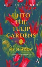 Anthem Cosmopolis Writings: Unto the Tulip Gardens : My Shadow by Gül...