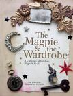 The Magpie and the Wardrobe: A Curiosity of Folklore, Magic and Spells by Sam McKechnie, Alexandrine Portelli (Hardback, 2015)