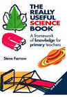 The Really Useful Science Book: A Framework of Knowledge for Primary Teachers by Steve Farrow (Paperback, 2006)