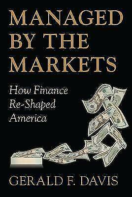 Managed by the Markets: How Finance Re-Shaped America, Davis, Gerald F., Used; V