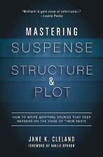 Mastering Suspense, Structure, and Plot: How to Write Gripping Stories That Keep