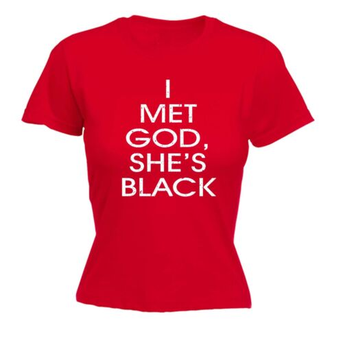 I Met God she/'s Black Funny Humour Joke Comedy Fitted T-shirt anniversaire Awesome