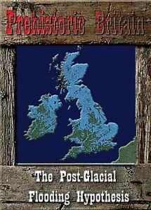 Post-Glacial Flooding - Prehistoric Britain