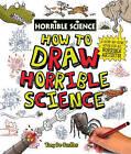 How to Draw Horrible Science by Tony De Saulles (Hardback, 2011)