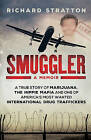Smuggler - a Memoir: A True Story of Marijuana, the Hippie Mafia and One of America's Most Wanted International Drug Traffickers by Richard Stratton (Paperback, 2016)
