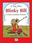 A Tiny Story of Blinky Bill: a Classic Australian Favourite by Dorothy Wall (Paperback, 2009)