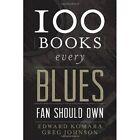100 Books Every Blues Fan Should Own by Edward Komara, Greg Johnson (Hardback, 2014)