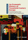 An Economic History of Twentieth-Century Europe: Economic Regimes from Laissez-Faire to Globalization by Ivan T. Berend (Paperback, 2016)