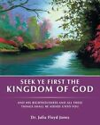 Seek Ye First the Kingdom of God: And His Righteousness and All These Things Shall Be Added Unto You by Julia Floyd Jones (Paperback / softback, 2014)