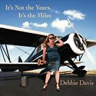 It's Not the Years, It's the Miles [Digipak] by Debbie Davis (CD, Apr-2012, Threadhead)