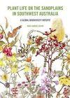 Plant Life on the Sandplains in Southwest Australia: A Global Biodiversity Hotspot by UWA Publishing (Paperback, 2014)