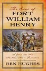 The Siege of Fort William Henry: A Year on the Northeastern Frontier by Ben Hughes (Paperback, 2014)