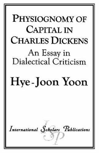 Physiognomy of Capital in Charles Dickens : An Essay in Dialectical Criticism...