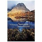 A History of Tasmania by Henry Reynolds (2011, Hardcover)