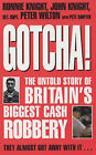 Gotcha!: The Untold Story of Britain's Biggest Cash Robbery by John Knight, Richard Wilton, Ronnie Knight, Pete Sawyer (Paperback, 2003)
