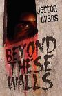 Beyond These Walls by Jerton Evans (Paperback / softback, 2008)