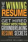 Resume: The Winning Resume, 2nd Ed. - Get Hired Today with These Groundbreaking Resume Secrets by Reader in Employment Relations Steve Williams (Paperback / softback, 2015)