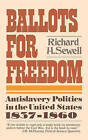 Ballots for Freedom: Antislavery Politics in the United States, 1837-1860 by Richard H. Sewell (Paperback, 1980)
