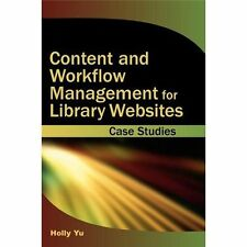 Content and Workflow Management for Library Websites : Case Studies by Holly...