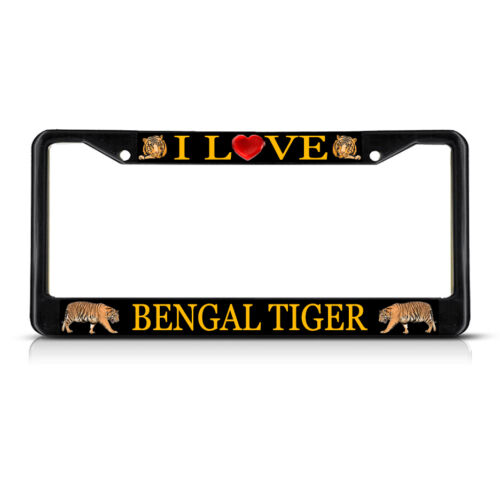 I LOVE BENGAL TIGERS Black Metal Heavy Duty License Plate Frame Tag Border