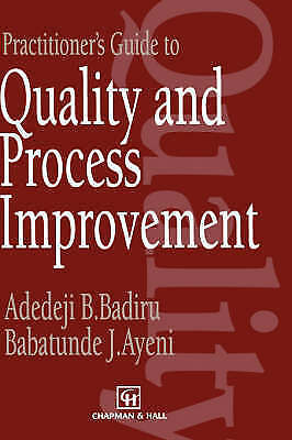 Practitioner's Guide to Quality and Process Improvement by Badiru, A.B., Ayeni,
